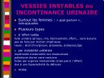 vessies instables ou incontinance urinaire