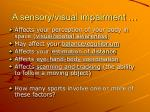 a sensory visual impairment