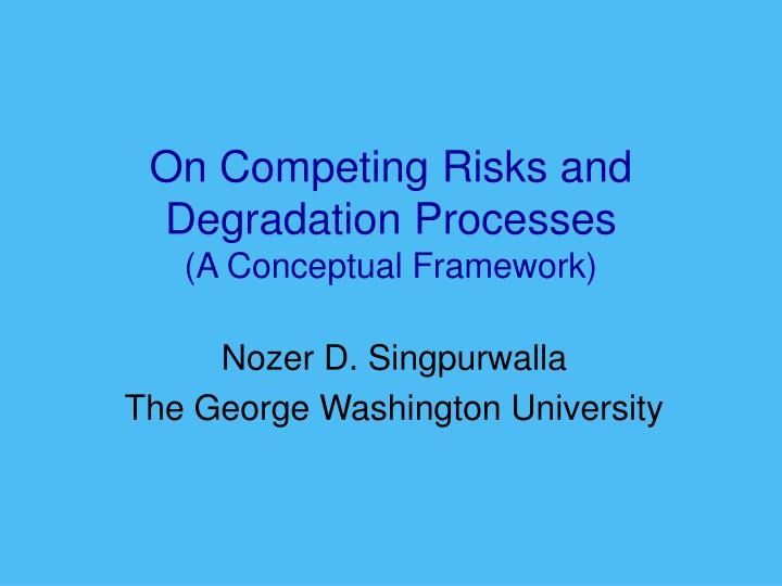 on competing risks and degradation processes a conceptual framework n.