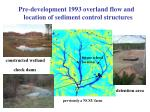 pre development 1993 overland flow and location of sediment control structures
