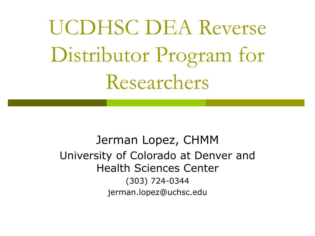 ucdhsc dea reverse distributor program for researchers l.