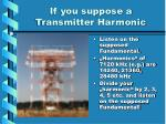 if you suppose a transmitter harmonic