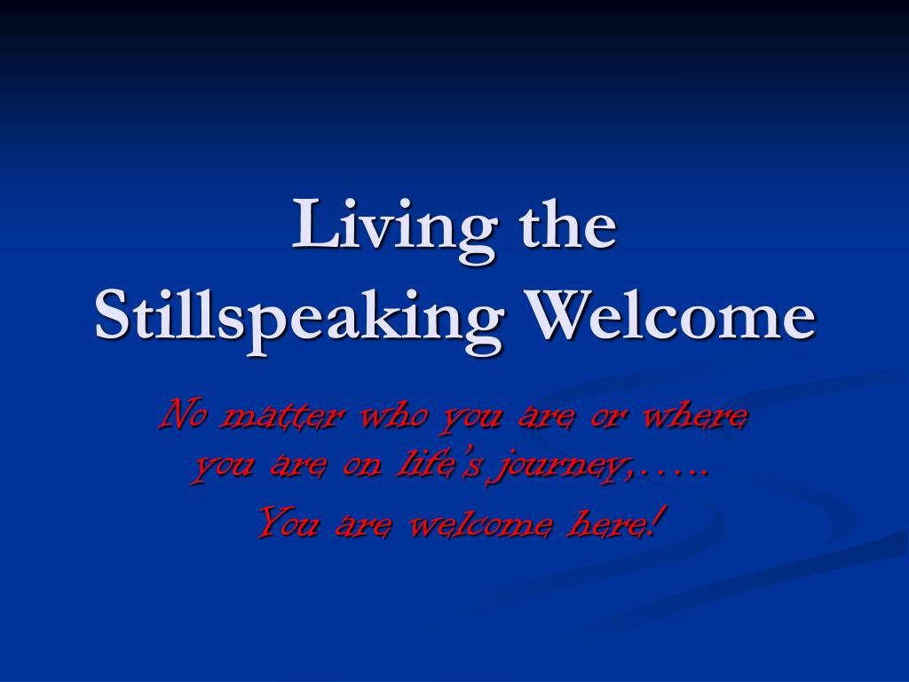 living the stillspeaking welcome l.