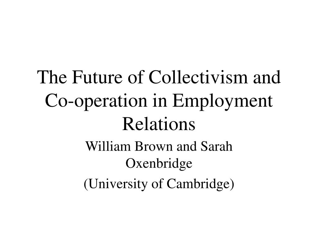 the future of collectivism and co operation in employment relations l.