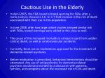 cautious use in the elderly