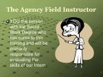 the agency field instructor