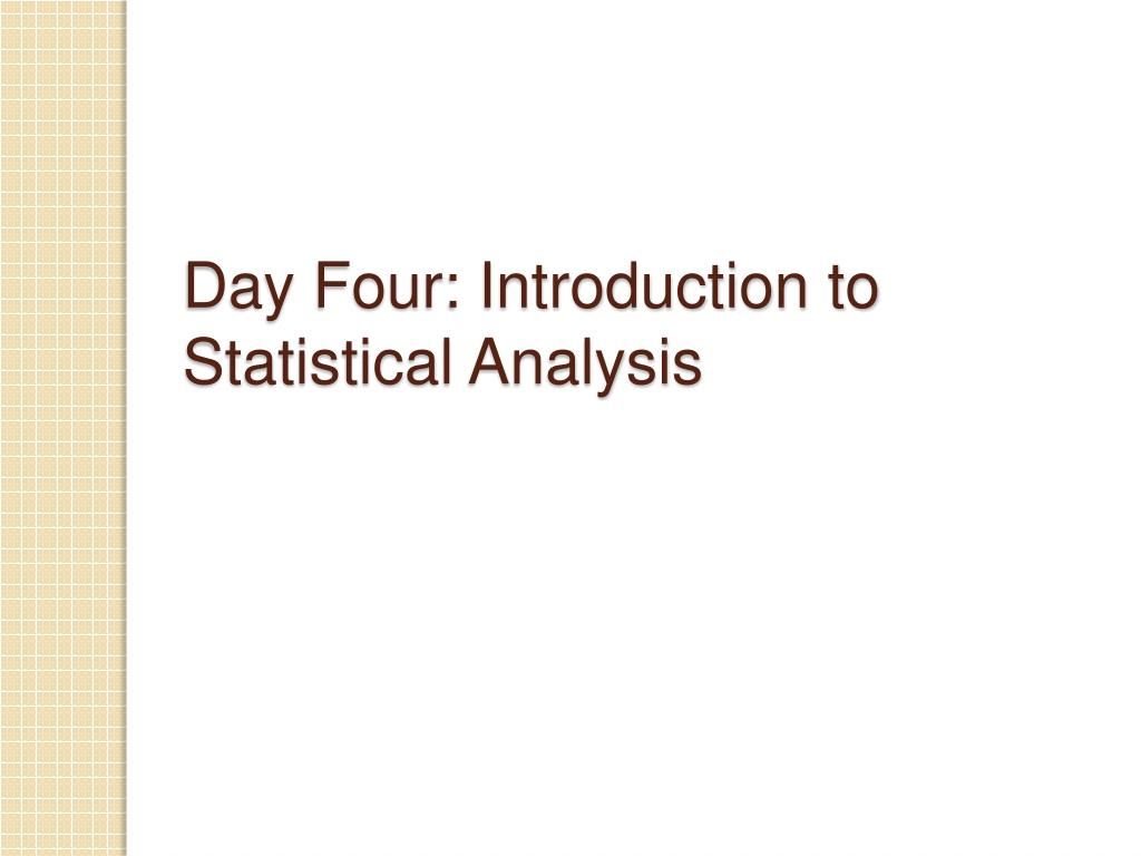 day four introduction to statistical analysis l.