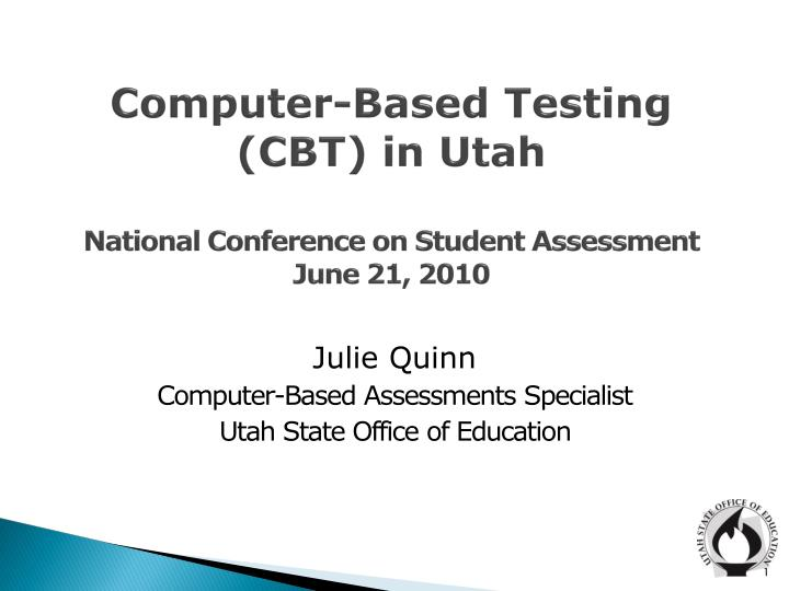 computer based testing cbt in utah national conference on student assessment june 21 2010 n.