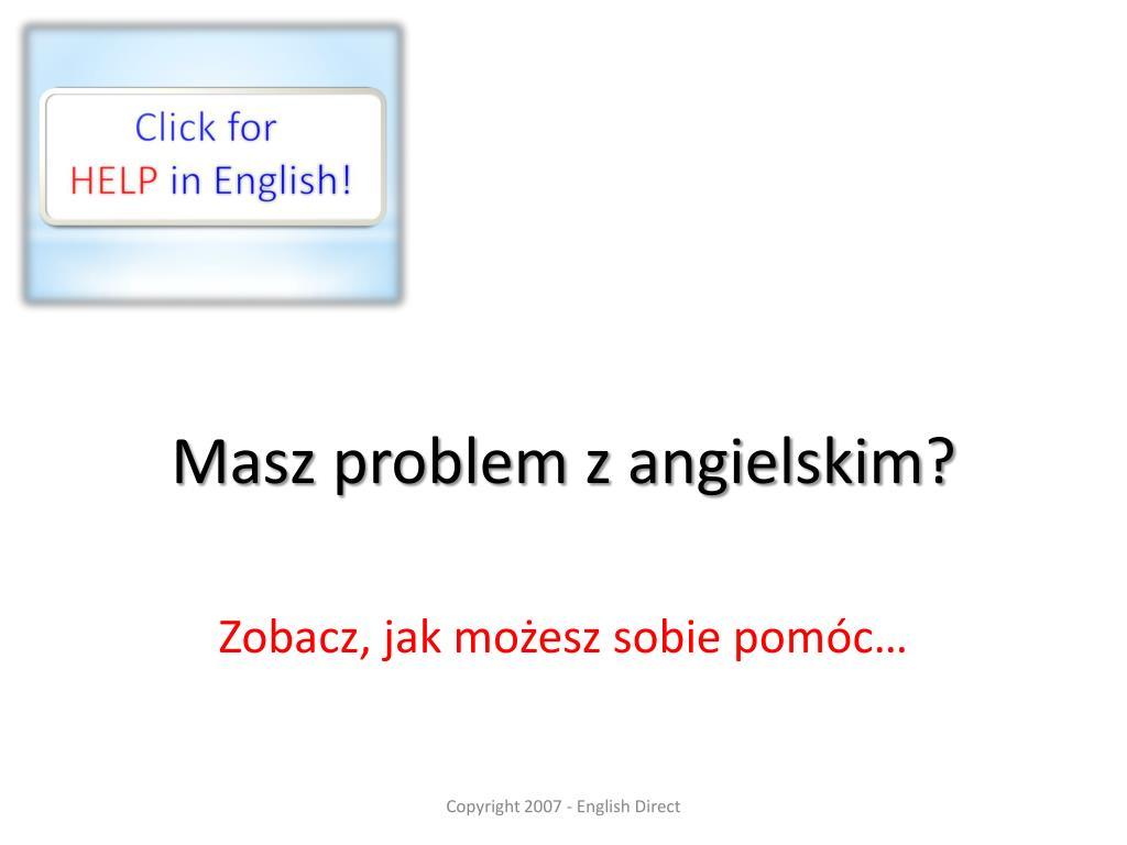 masz problem z angielskim l.
