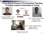 using mobile phones in pronunciation teaching in english medium universities in turkey