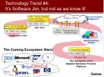 technology trend 4 it s software jim but not as we know it