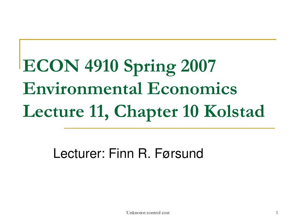 econ 4910 spring 2007 environmental economics lecture 11 chapter 10 kolstad l.
