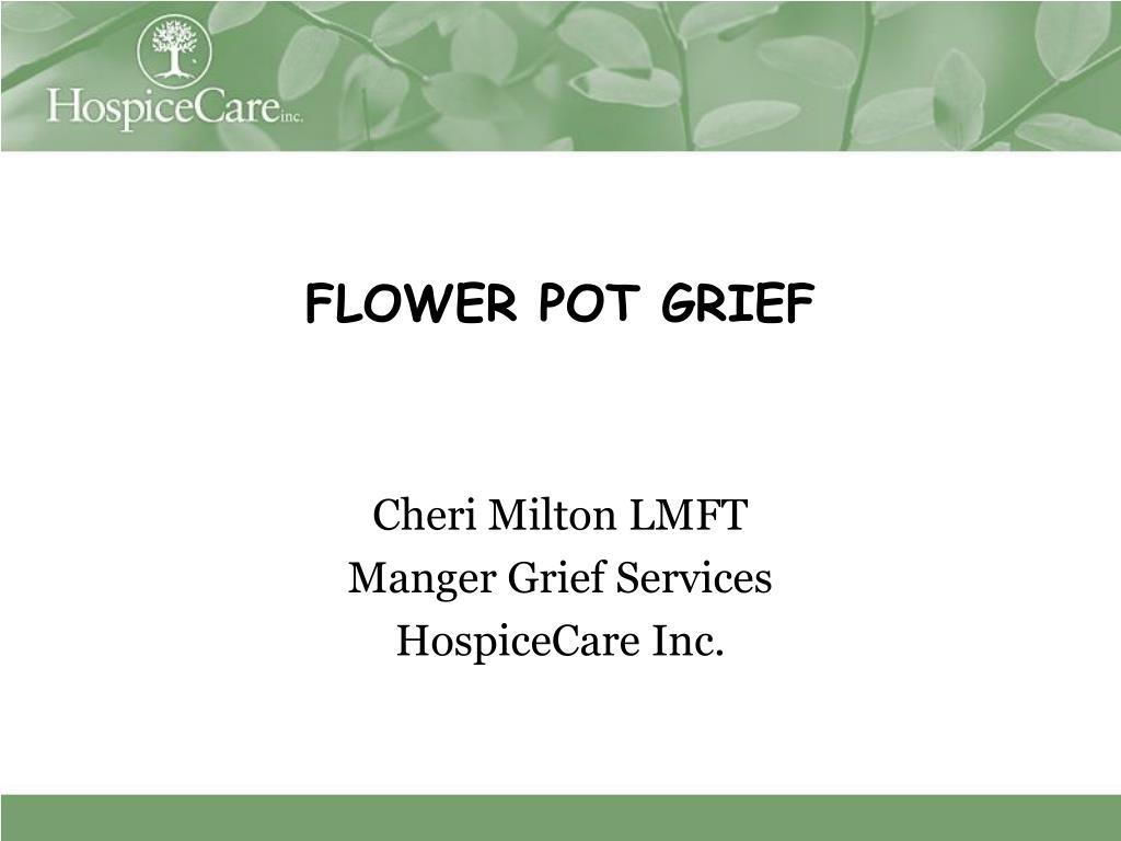 flower pot grief cheri milton lmft manger grief services hospicecare inc l.