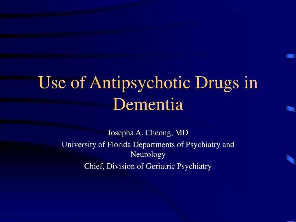 use of antipsychotic drugs in dementia l.
