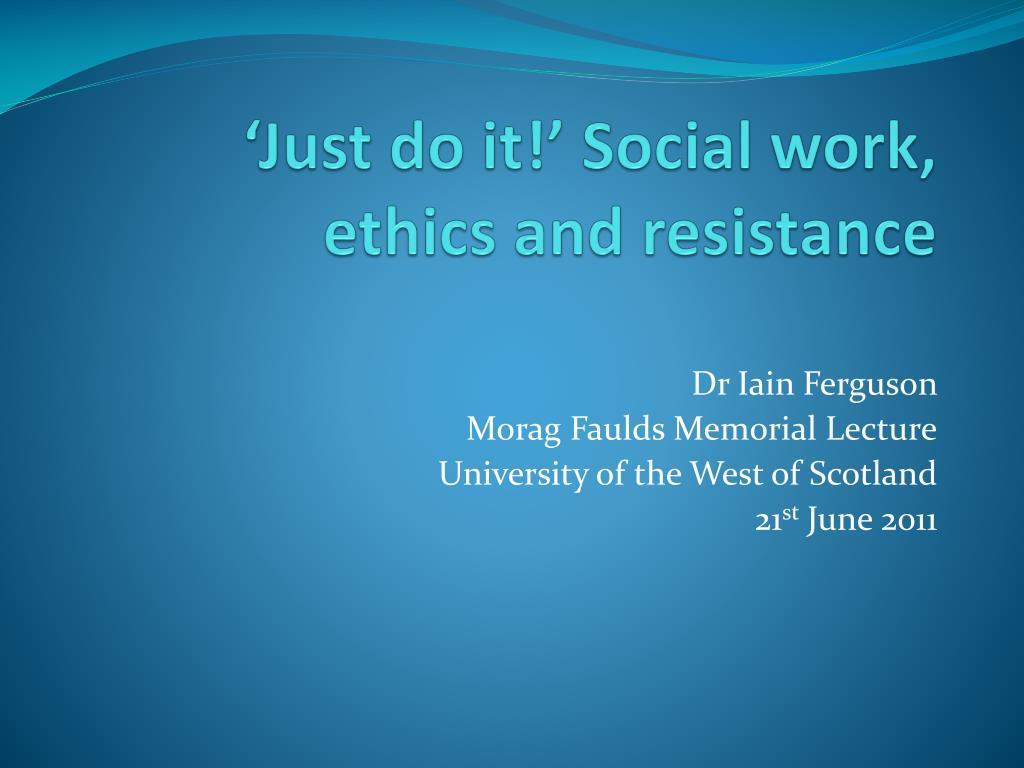 just do it social work ethics and resistance l.