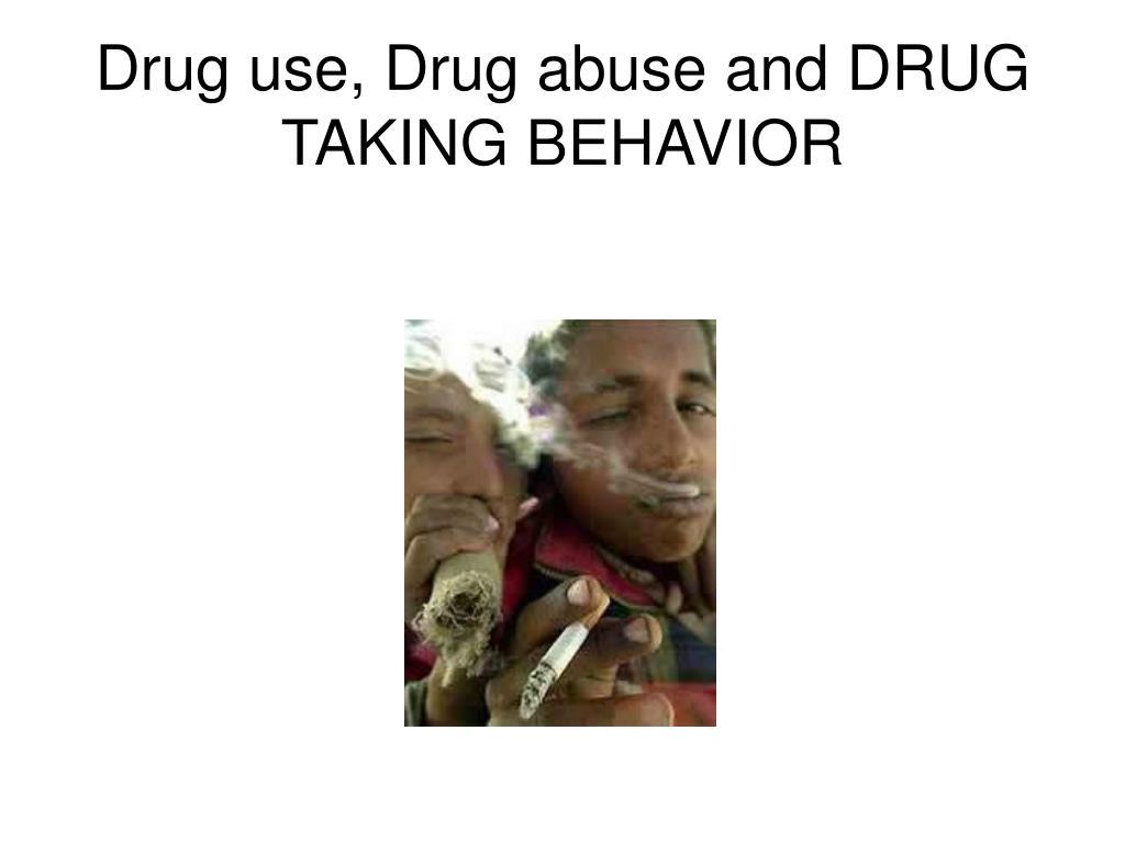 drug use drug abuse and drug taking behavior l.