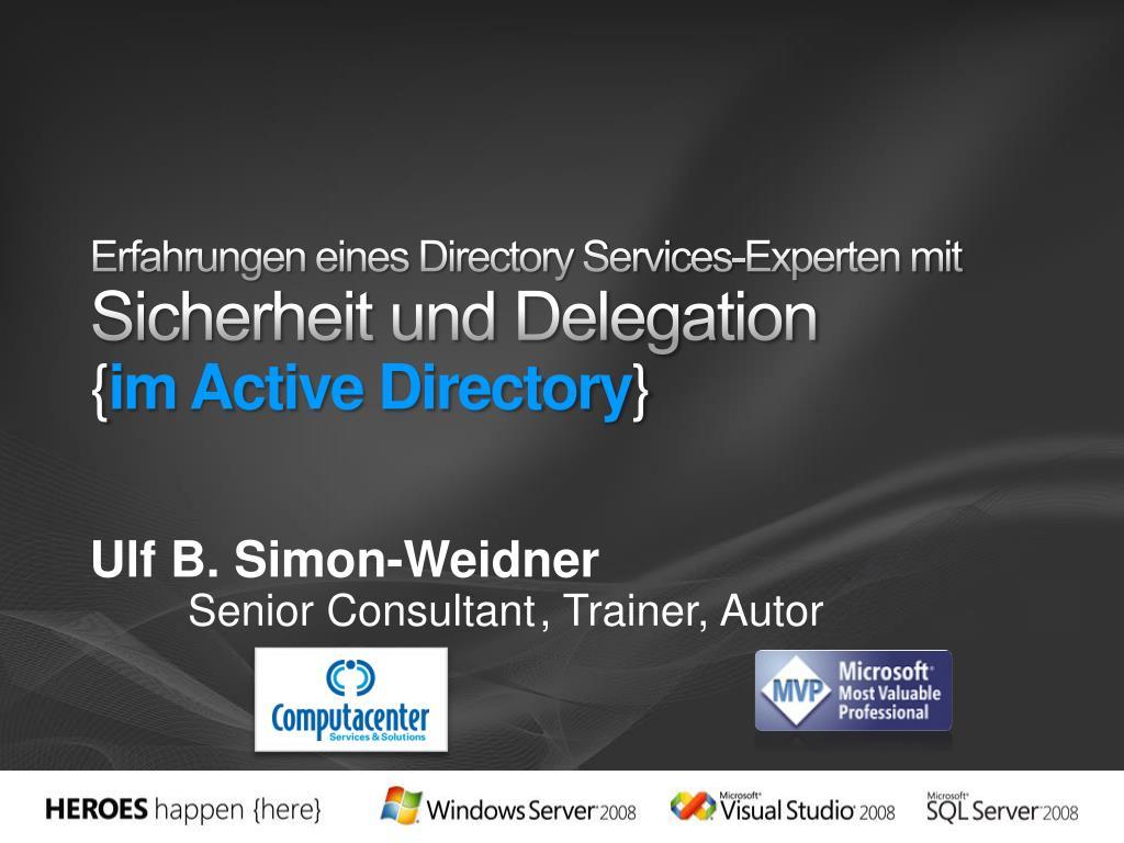 erfahrungen eines directory services experten mit sicherheit und delegation im active directory l.