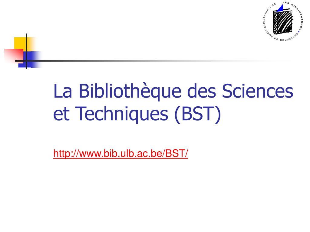 la biblioth que des sciences et techniques bst l.