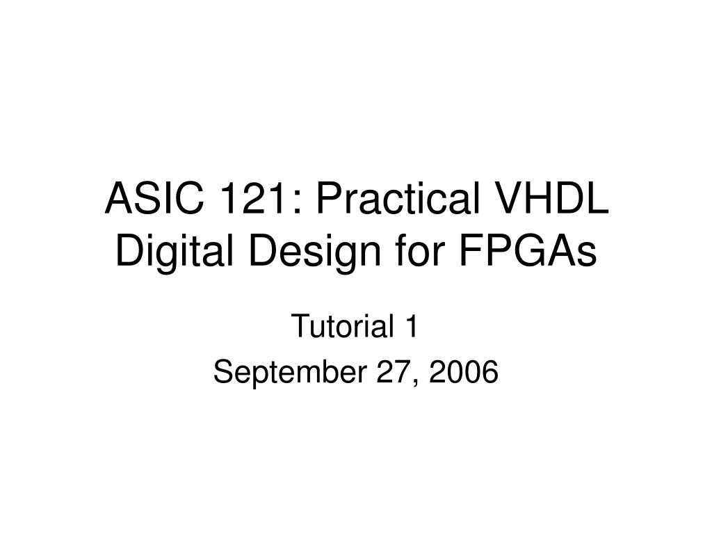asic 121 practical vhdl digital design for fpgas l.