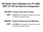 va health care utilization for fy 2002 2007 4 th qt by service component