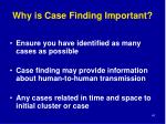 why is case finding important