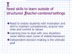 t need skills to learn outside of structured t eacher centered settings