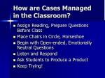 how are cases managed in the classroom