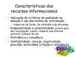 caracter sticas dos recursos informacionais