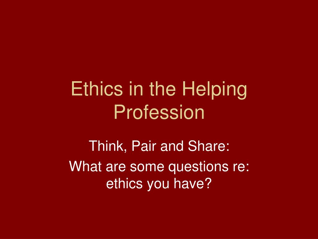ethics in the helping profession l.