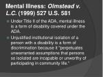 mental illness olmstead v l c 1999 527 u s 581