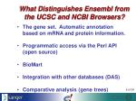 what distinguishes ensembl from the ucsc and ncbi browsers