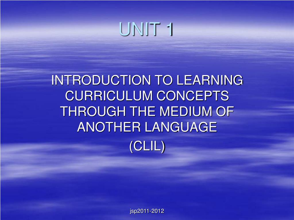 introduction to learning curriculum concepts through the medium of another language clil l.