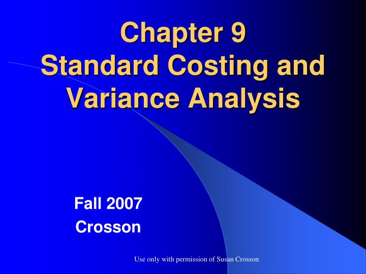 standard costing procedure and cost variance analysis It is a cost accounting technique for cost control where standard costs are determined and compared with actual costs, to initiate corrective action it is a control method involving the preparation of detailed cost and sales budgets.
