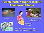 people with a higher risk of foodborne illness