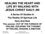healing the heart and life by walking with jesus christ daily iii