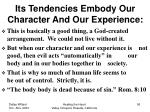 its tendencies embody our character and our experience