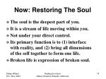 now restoring the soul