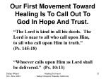 our first movement toward healing is to call out to god in hope and trust