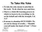 to take his yoke