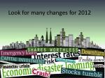 look for many changes for 2012