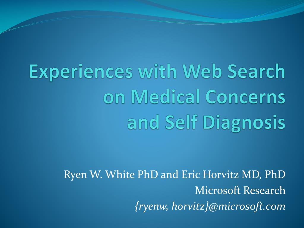 experiences with web search on medical concerns and self diagnosis l.
