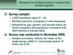 research for building loyalty to capture this market segment