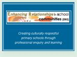 creating culturally respectful primary schools through professional enquiry and learning