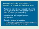 implementation and maintenance of initiatives in schools are enhanced when