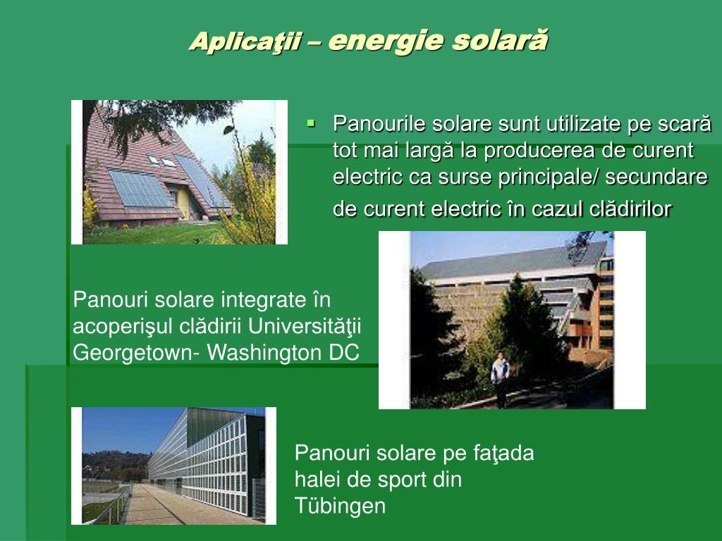 Panourile solare sunt utilizate pe scară tot mai largă la producerea de curent electric ca surse principale/ secundare de curent electric în cazul clădirilor