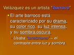 vel zquez es un artista barroco