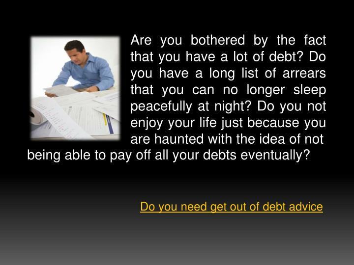 Are you bothered by the fact that you have a lot of debt? Do you have a long list of arrears that yo...