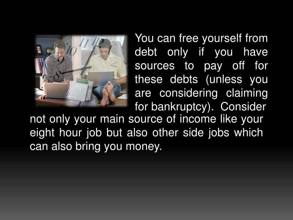 You can free yourself from debt only if you have sources to pay off for these debts (unless you are considering claiming for bankruptcy).  Consider
