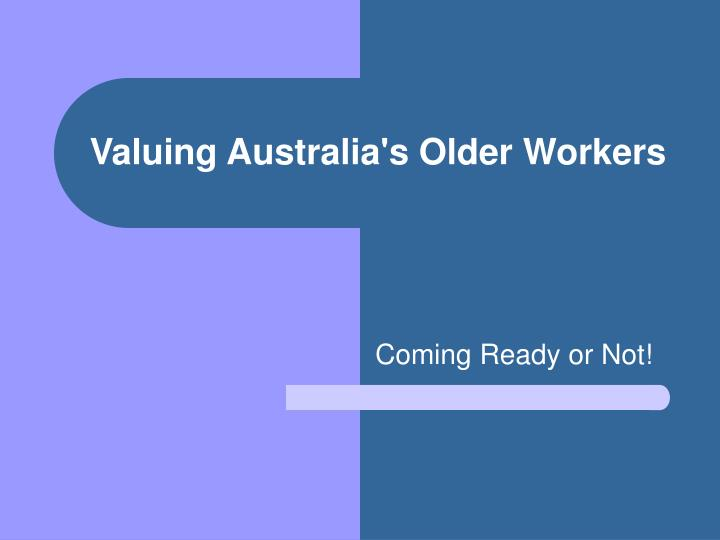Valuing australia s older workers