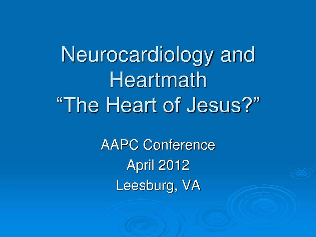 neurocardiology and heartmath the heart of jesus l.